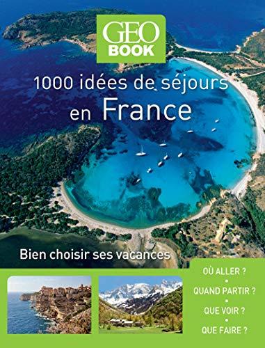 Geobook - 1000 idées séjours en France - Nouvelle édition par Collectif