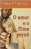 O amor e o filme pornô (Portuguese Edition)