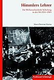 Himmlers Lehrer: Die Weltanschauliche Schulung in der SS 1933 - 1945