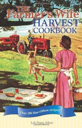 The Farmer's Wife Harvest Cookbook: Over 300 blue ribbon recipes! by Nargi, Lela (2010) Spiral-bound