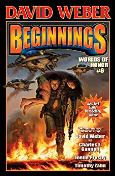 Beginnings: Worlds of Honor 6 (Honor Harrington- Anthologies) by [Weber, David, Gannon, Charles, Zahn, Timothy, Presby, Joelle]