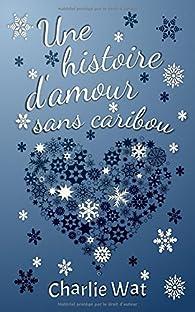 Une histoire d'amour sans caribou par Charlie Wat