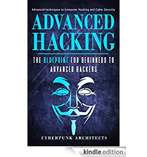 HACKING: THE BLUEPRINT Advance Techniques to Computer Hacking and Cyber Security (CyberPunk Blueprint Series) (English Edition) [Edizione Kindle]