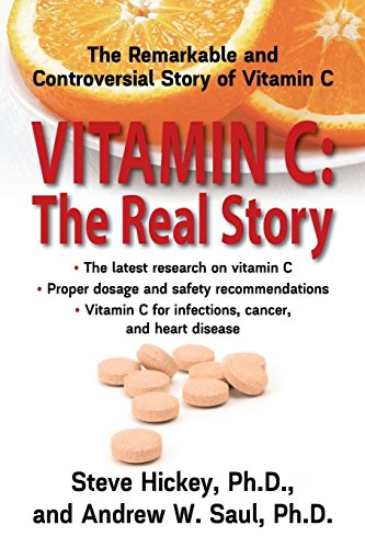 Vitamin C: The Real Story: The Remarkable and Controversial Story of Vitamin C por PhD Steve Hickey