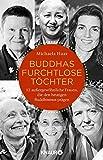 Buddhas furchtlose Töchter: 12 außergewöhnliche Frauen, die den heutigen Buddhismus prägen - Michaela Haas