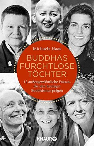 Buddhas furchtlose Töchter: 12 außergewöhnliche Frauen, die den heutigen Buddhismus prägen