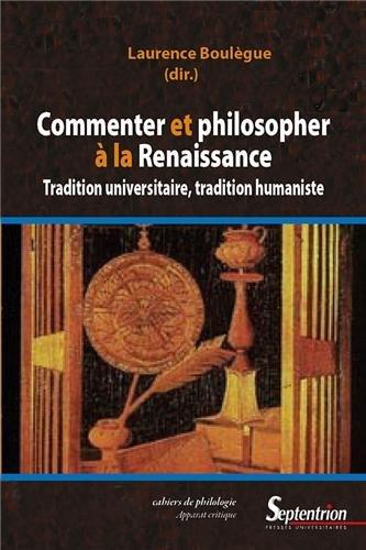 Commenter et philosopher à la Renaissance : Tradition universitaire, tradition humaniste