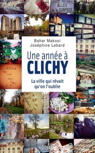 Une année à Clichy : La ville qui rêvait qu'on l'oublie par Joséphine Lebard, Bahar Makooi