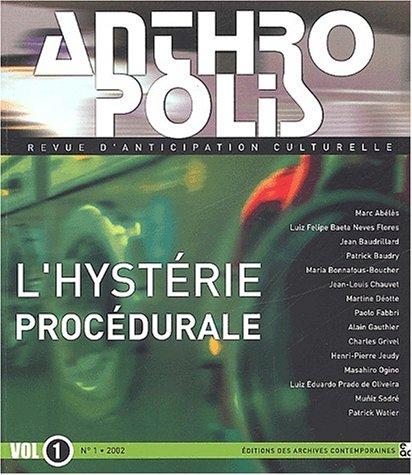 Anthropolis, volume 1, numéro 1/2002 : L'hystérie procédurale par Collectif