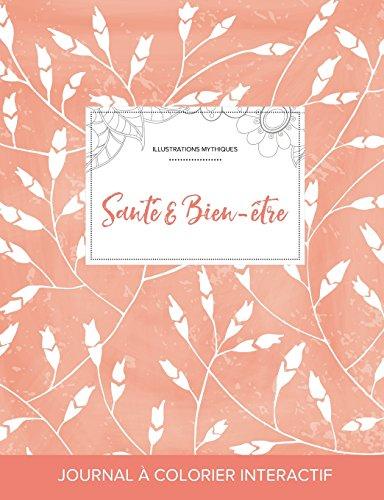Journal de Coloration Adulte: Sante & Bien-Etre (Illustrations Mythiques, Coquelicots Peche)