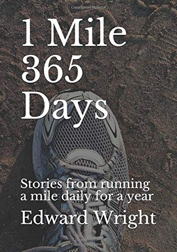 1 Mile 365 Days: Stories from running a mile daily for a year por Edward Wright