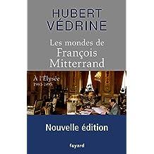 Les Mondes de François Mitterrand - Nouvelle édition : A l'Elysée 1981-1995 (Documents)