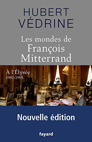 Les Mondes de François Mitterrand - Nouvelle édition: A l'Elysée 1981-1995