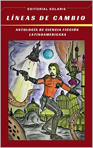 LINEAS DE CAMBIO - ANTOLOGÍA DE CIENCIA FICCIÓN LATINOAMERICANA por Víctor Grippoli