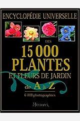 Encyclopédie universelle des 15000 plantes et fleurs de jardin de A à Z : 6000 photographies Hardcover