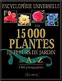 Encyclopédie Universelle des 15000 plantes et fleurs de jardin de A à Z