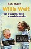Willis Welt: Der nicht mehr ganz normale Wahnsinn - Birte Müller