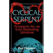 The Cyclical Serpent: Prospects For An Ever-repeating Universe by Paul Halpern (2003-06-27)