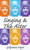 Singing and the Actor (Ballet, Dance, Opera and Music)