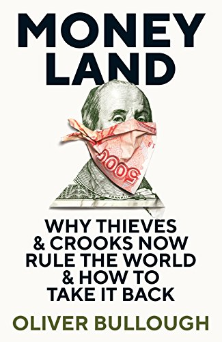 Moneyland: Why Thieves And Crooks Now Rule The World And How To Take It Back (English Edition) por Oliver Bullough