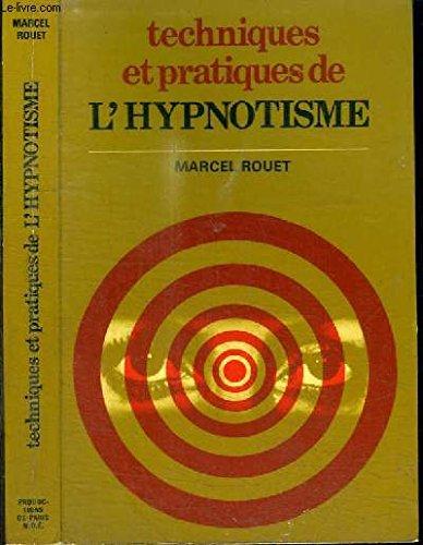 Techniques et pratiques de l'hypnotisme : Le monde mystérieux de l'hypnose par Marcel Rouet