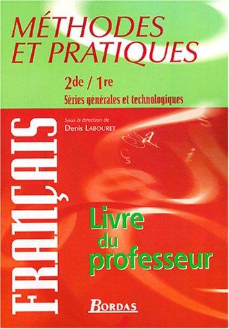 Méthodes et pratiques français 2e/1e : Livre du professeur par Denis Labouret, Guilhem Labouret, Agnès Landes, Sylvie Rozé