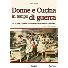 """Donne e cucina in tempo di guerra.  Dal '39 al '45: il conflitto raccontato attraverso le ricette """"della fame"""""""