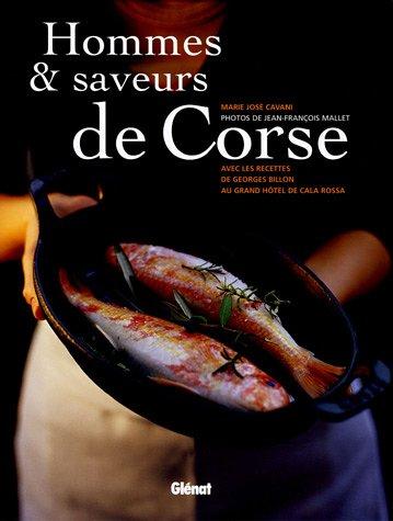 Hommes et saveurs de Corse : Avec les recettes de Georges Billon au Grand Hôtel de Cala Rossa