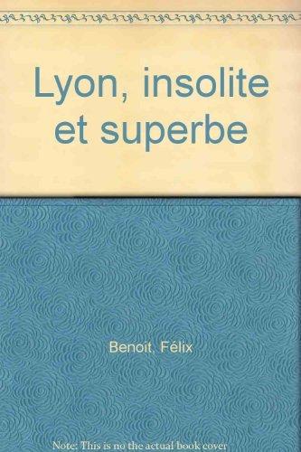 Lyon insolite et superbe : Edition trilingue français-anglais-allemand