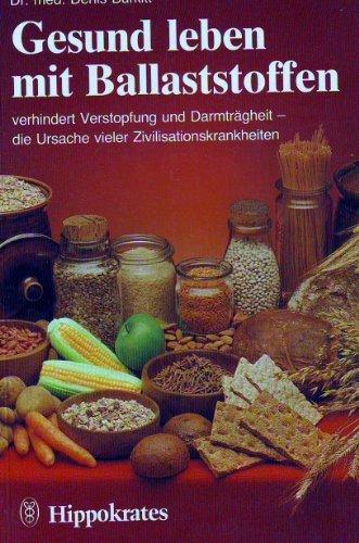 Gesund leben mit Ballaststoffen. Ein Beitrag zur Verhinderung vieler Zivilisationskrankheiten