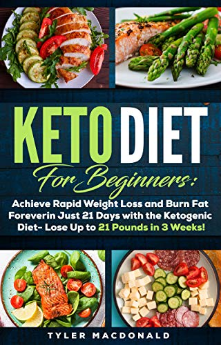 Keto Diet For Beginners: Achieve Rapid Weight Loss and Burn Fat Forever in Just 21 Days with the Ketogenic Diet - Lose Up to 21 Pounds in 3 Weeks (English Edition)