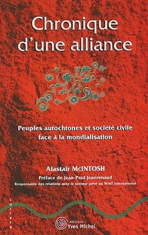 Chronique d'une alliance : Peuples autochtones et société civile face à la mondialisation par Alastair McIntosh, Jean-Paul Jeanrenaud