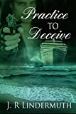 Practice to Deceive by J.R. Lindermuth front cover