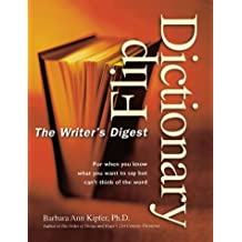 "The ""Writer's Digest"" Flip Dictionary: For When You Know What You Want to Say But Can't Fing the Word"