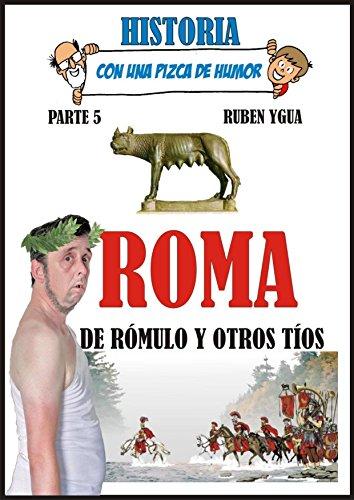 ROMA, DE RÓMULO Y OTROS TÍOS. (HISTORIA CON UNA PIZCA DE HUMOR nº 5)