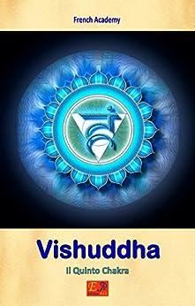 Vishuddha - Il Quinto Chakra (Il sistema dei sette chakra Vol. 5) di [Academy, French]