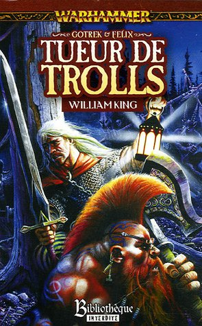 Gotrek et Felix : Tueur de trolls par William King
