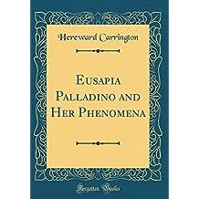 Eusapia Palladino and Her Phenomena (Classic Reprint)