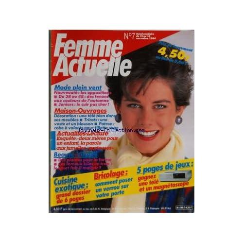 FEMME ACTUELLE [No 7] du 12/11/1984 - MODE PLEIN VENT - MAISON ET OUVRAGES - DECORATION - PATRON - TRICOTS - 2 MERES POUR UN ENFANT - LA PAROLE AUX JUMELLES PORTEUSES - BEAUTE - CUISINE EXOTIQUE - BRICOLAGE