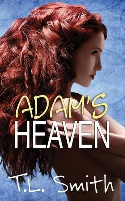 [(Adam's Heaven : The Dilemma Series)] [By (author) T L Smith] published on (April, 2014)