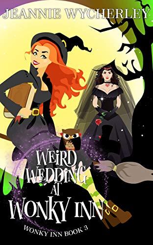 Weird Wedding at Wonky Inn: Wonky Inn Book 3 by Jeannie Wycherley