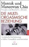 Die multi-orgasmische Beziehung: Taoistische Geheimnisse erfüllter Sexualität und Intimität - Mantak Chia