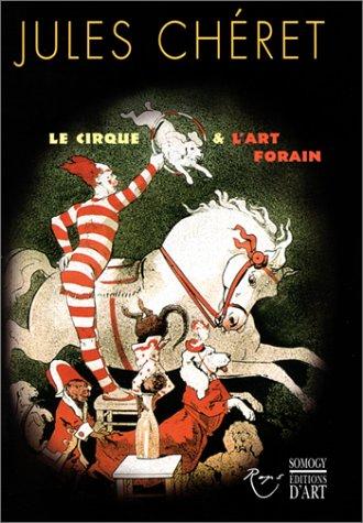 Jules Chéret : Le Cirque et l'Art forain par Ségolène Le Men