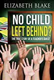No Child Left Behind? The true story of a teacher's quest