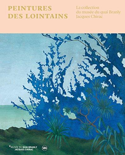 Peintures des lointains : La collection du muse du quai Branly Jacques Chirac