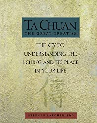 Ta Chuan: The Great Treatise: The Key to Understanding the I Ching and Its Place in Your Life by Stephen Karcher (2000-06-01)