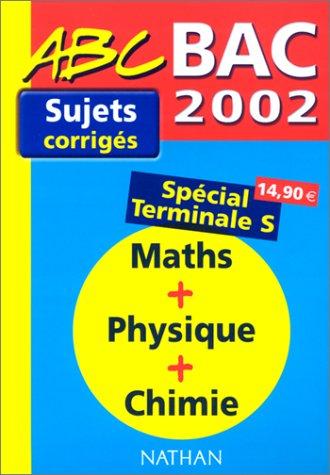 Maths, physique, chimie Terminale S. : Sujets corrigés bac 2002
