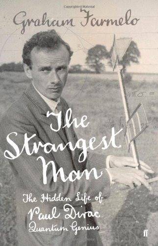 By Dr Graham Farmelo The Strangest Man: The Hidden Life of Paul Dirac, Quantum Genius (1st) [Hardcover]