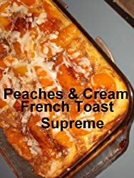 Peaches & Cream French Toast Supreme (Recipe Singles) (English Edition)