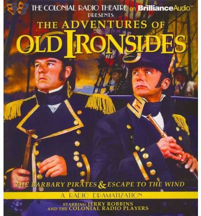 [(The Adventures of Old Ironsides: A Radio Dramatization)] [Author: Jerry Robbins] published on (May, 2012)